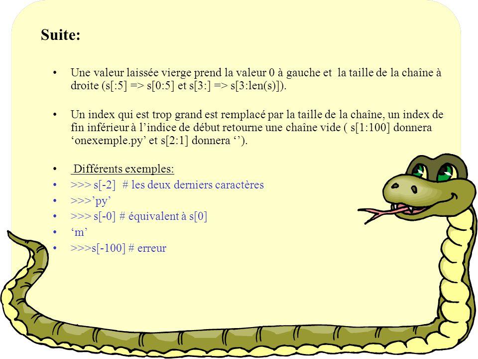Suite: Une valeur laissée vierge prend la valeur 0 à gauche et la taille de la chaîne à droite (s[:5] => s[0:5] et s[3:] => s[3:len(s)]).
